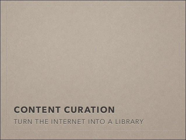 Curation 101 - Turn the internet into a library
