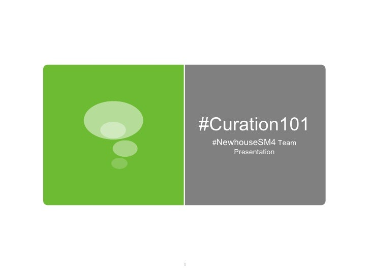 #Curation101     #NewhouseSM4 Team         Presentation1
