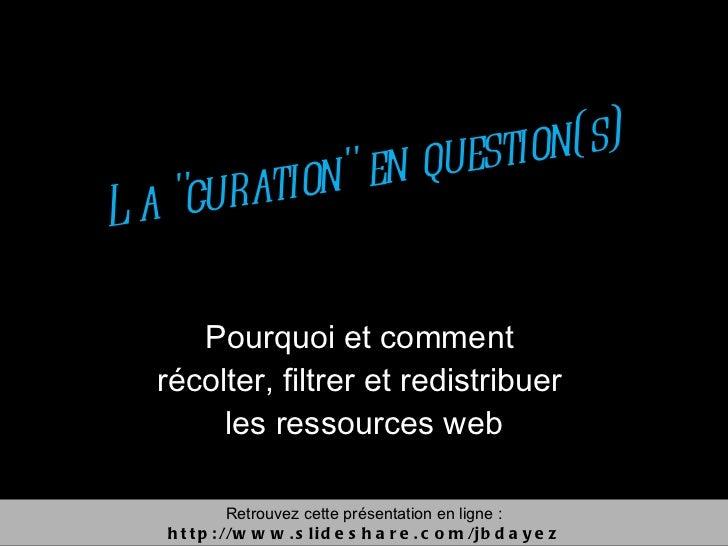 """La """"curation"""" en question(s) Pourquoi et comment  récolter, filtrer et redistribuer  les ressources web Retrouve..."""