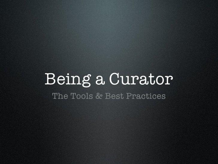 Being a Curator <ul><li>The Tools & Best Practices </li></ul>
