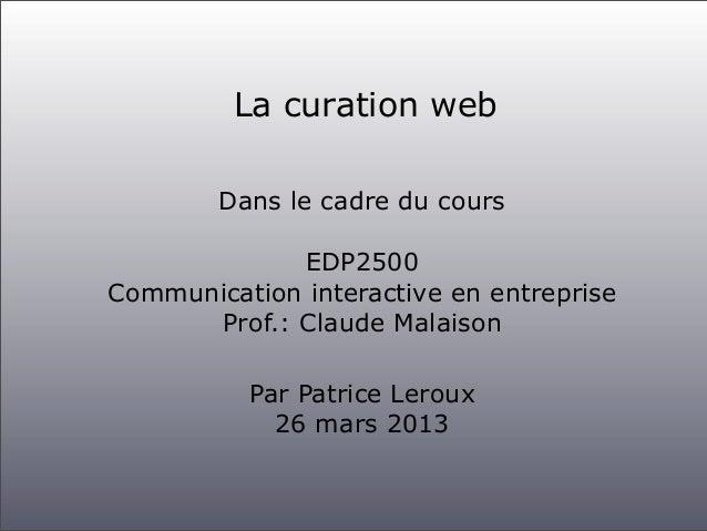 La curation web        Dans le cadre du cours             EDP2500Communication interactive en entreprise      Prof.: Claud...