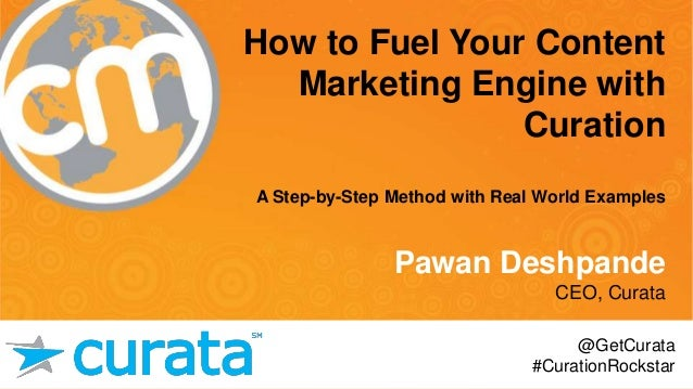 #cmworld How to Fuel Your Content Marketing Engine with Curation A Step-by-Step Method with Real World Examples Pawan Desh...