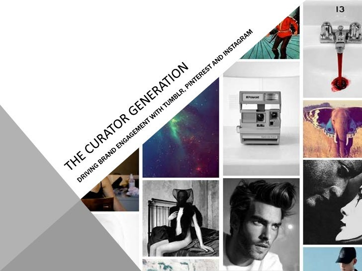 #curatorgeneration: Brand Engagement with Tumblr, Pinterest and Instagram