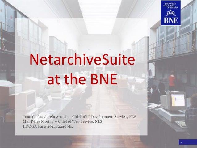 Título de la presentación NetarchiveSuite at the BNE Juan Carlos García Arratia – Chief of IT Development Service, NLS Mar...