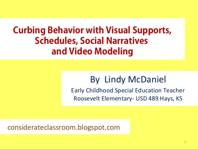 Curbing Behavior with Visual Supports,Schedules, Social Narrativesand Video ModelingBy Lindy McDanielEarly Childhood Speci...