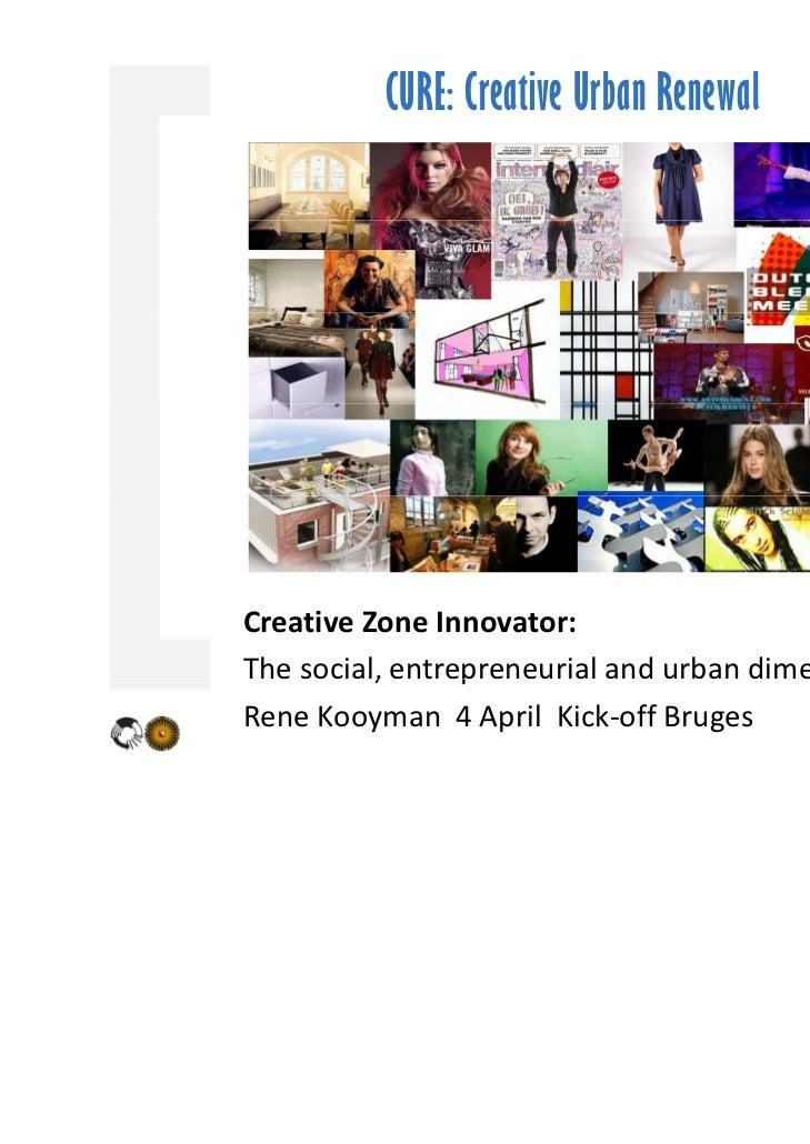 CURE: Creative Urban RenewalCreativeZoneInnovator:Thesocial,entrepreneurialandurbandimension  e soc a , e t ep e eu...