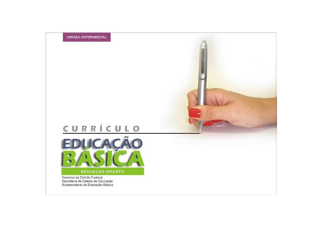 CURRÍCULO DA EDUCAÇÃO BÁSICA – EDUCAÇÃO INFANTIL   2Governador do Distrito FederalRogério Schumann RossoSecretário de Esta...