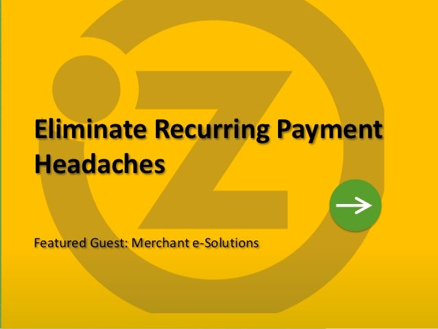 Eliminate Recurring Payment    Headaches    Featured Guest: Merchant e-Solutions1