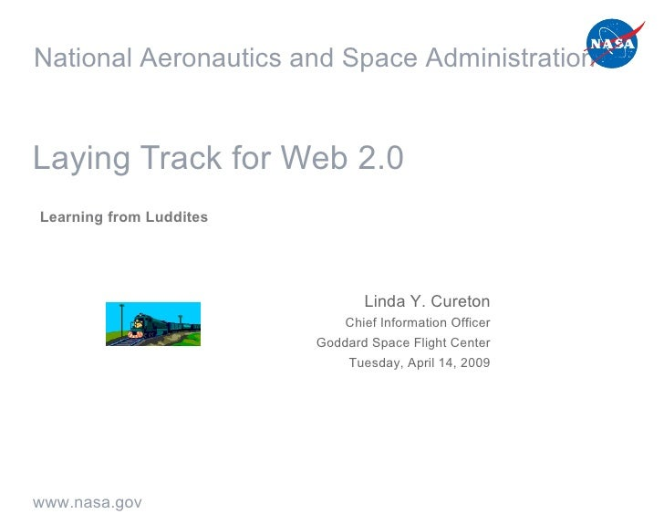 Laying Track for Web 2.0 Learning from Luddites Linda Y. Cureton Chief Information Officer Goddard Space Flight Center Tue...