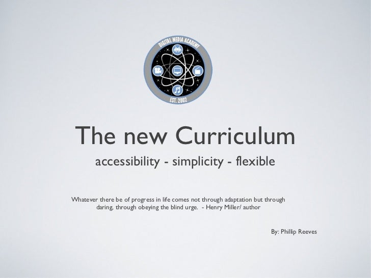 The new Curriculum        accessibility - simplicity - flexibleWhatever there be of progress in life comes not through ada...