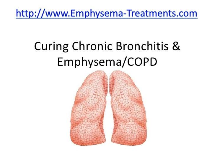 Curing chronic bronchitis & emphysema