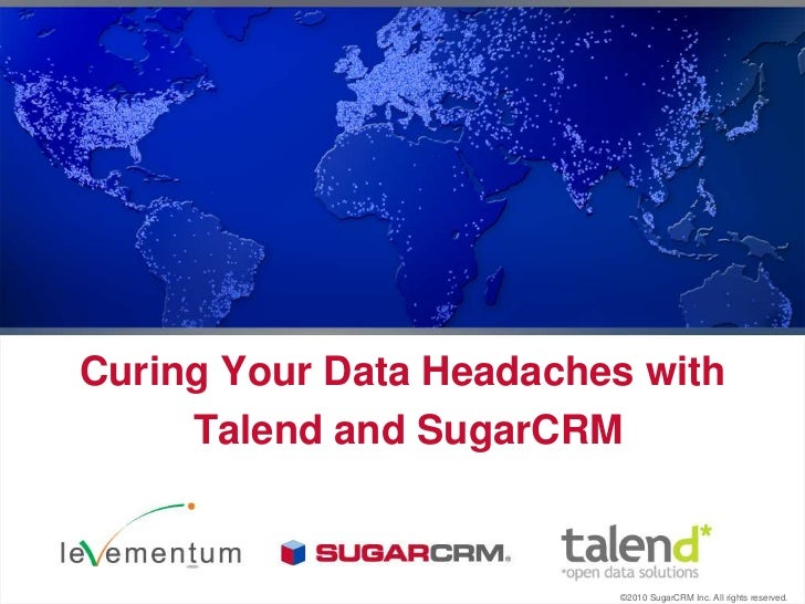 Curing Your Data Headaches with<br />Talend and SugarCRM <br />©2010 SugarCRM Inc. All rights reserved.<br />