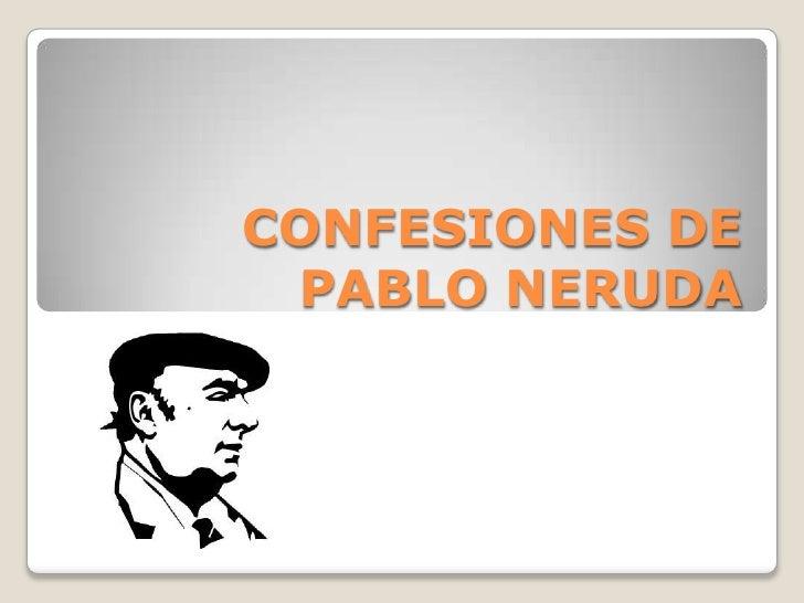 CONFESIONES DE PABLO NERUDA<br />