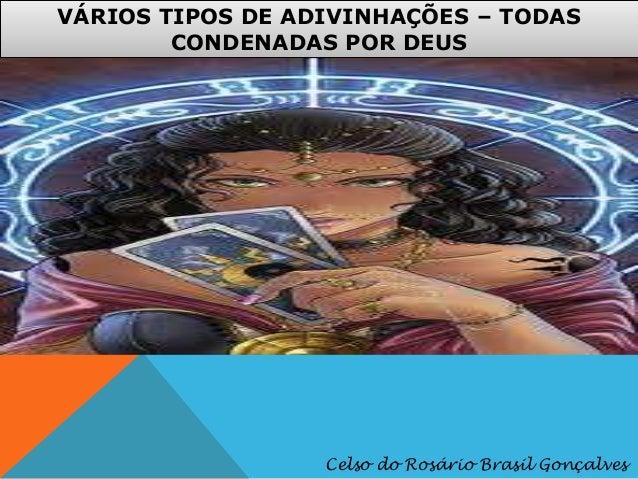 VÁRIOS TIPOS DE ADIVINHAÇÕES – TODAS CONDENADAS POR DEUS  Celso do Rosário Brasil Gonçalves