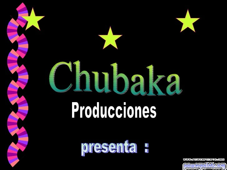presenta  : Producciones Chubaka