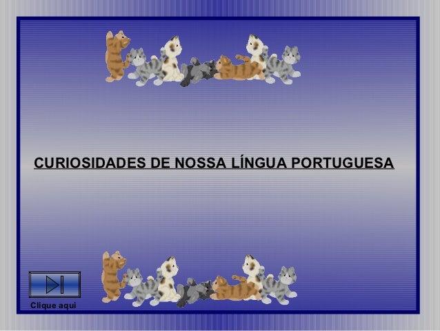 CURIOSIDADES DE NOSSA LÍNGUA PORTUGUESAClique aqui
