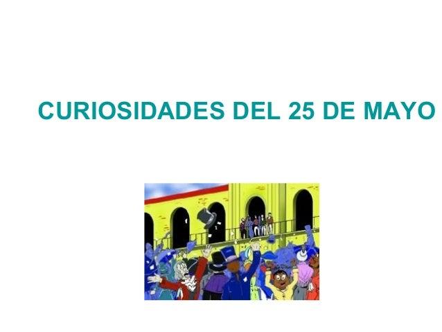 CURIOSIDADES DEL 25 DE MAYO