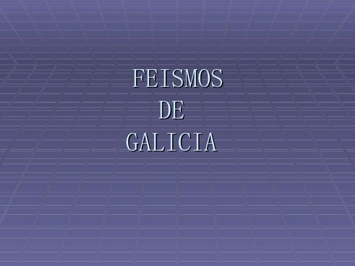 FEISMOS DE  GALICIA