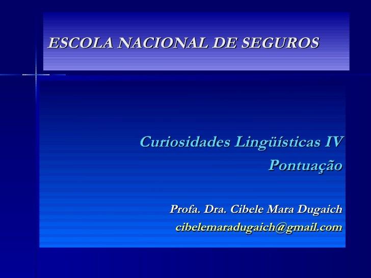 ESCOLA NACIONAL DE SEGUROS <ul><li>Curiosidades Lingüísticas IV </li></ul><ul><li>Pontuação </li></ul><ul><li>Profa. Dra. ...