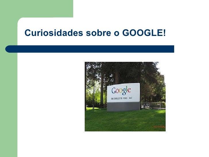 Curiosidades Sobre o Google!