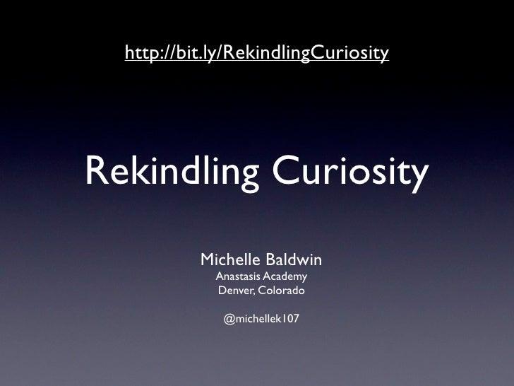 http://bit.ly/RekindlingCuriosityRekindling Curiosity           Michelle Baldwin             Anastasis Academy            ...