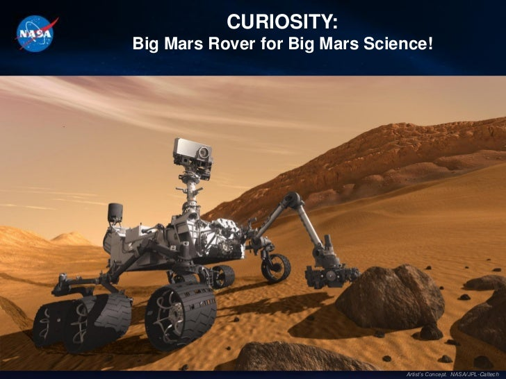 CURIOSITY:Big Mars Rover for Big Mars Science!                                Artist's Concept. NASA/JPL-Caltech