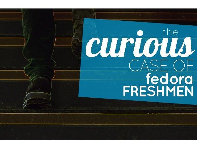 Curious case-of-fedora-freshmen