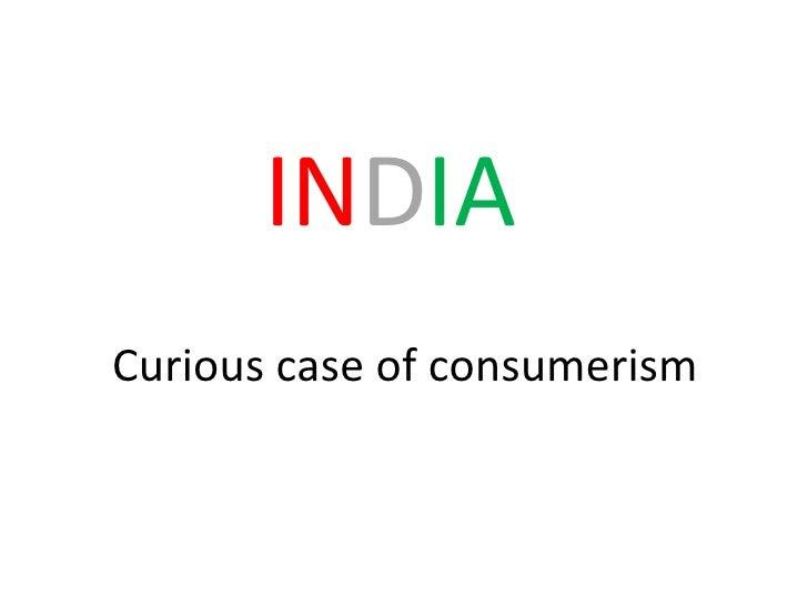 Curious case of consumerism  IN D IA