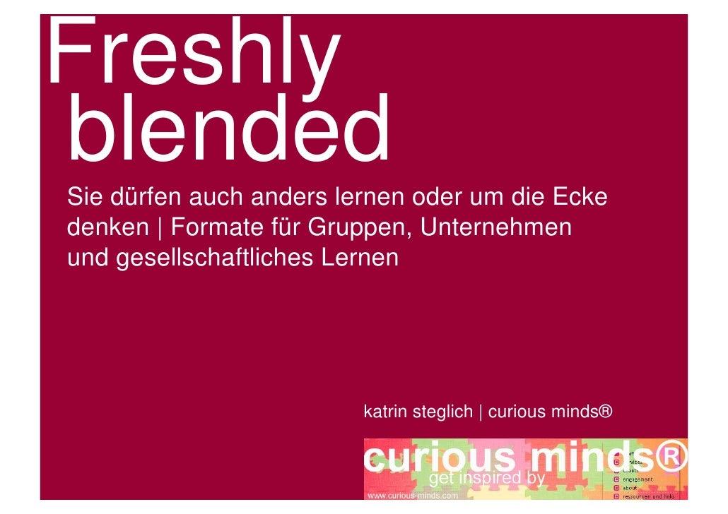 Freshly blended Sie dürfen auch anders lernen oder um die Ecke denken | Formate für Gruppen, Unternehmen und gesellschaftl...