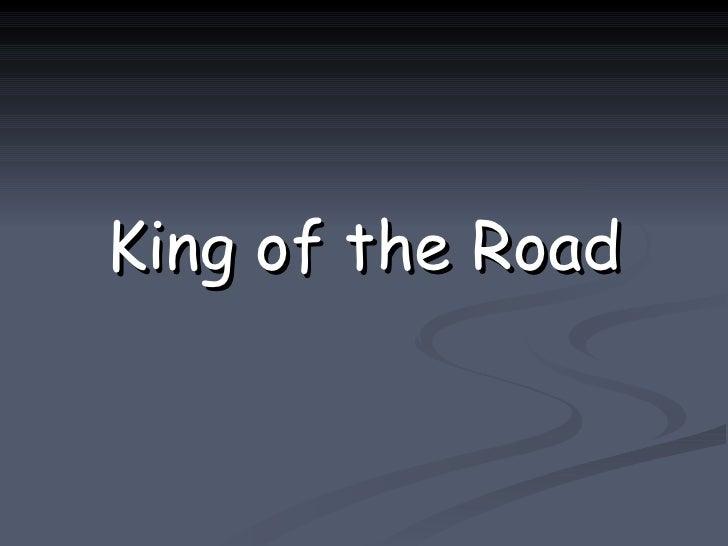 <ul><li>King of the Road </li></ul>