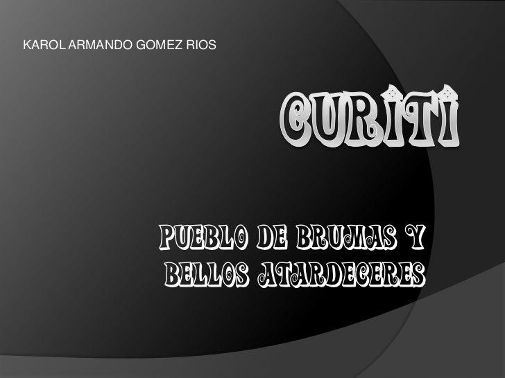 KAROL ARMANDO GOMEZ RIOS<br />CURITI<br />Pueblo de Brumas y Bellos Atardeceres<br />