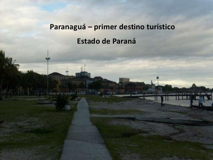 Paranaguá – primer destino turístico       Estado de Paraná