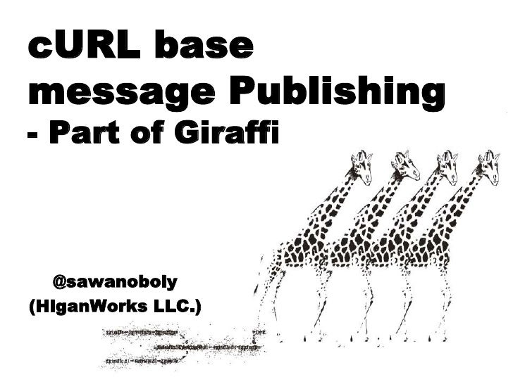 cURL basemessage Publishing- Part of Giraffi   @sawanoboly(HiganWorks LLC.)