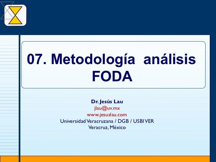 Dr. Jesús Lau [email_address] www.jesuslau.com Universidad Veracruzana / DGB / USBI VER Veracruz, México 07. Metodología  ...