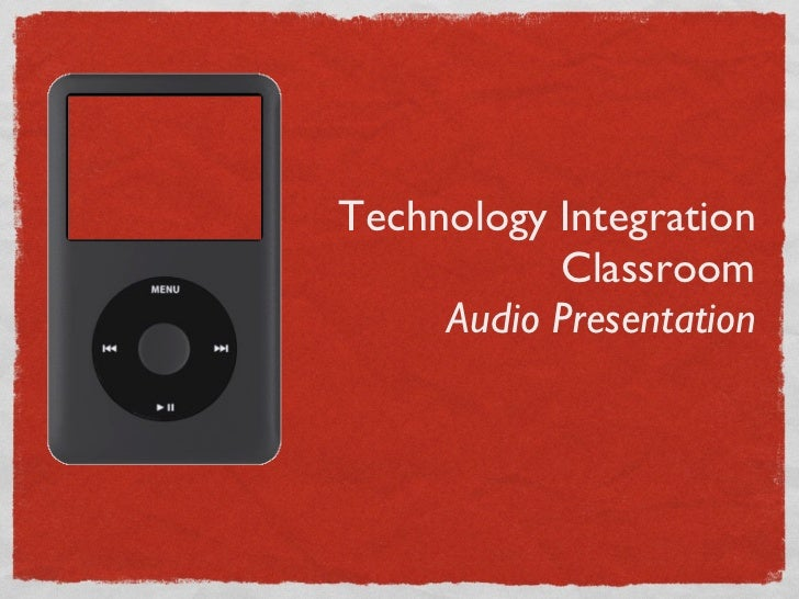 Technology Integration Classroom Audio Presentation