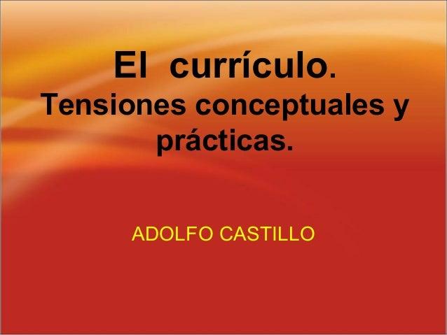 El currículo. Tensiones conceptuales y prácticas. ADOLFO CASTILLO