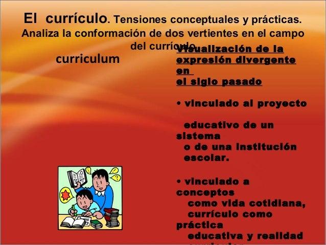 curriculum El currículo. Tensiones conceptuales y prácticas. Analiza la conformación de dos vertientes en el campo del cur...