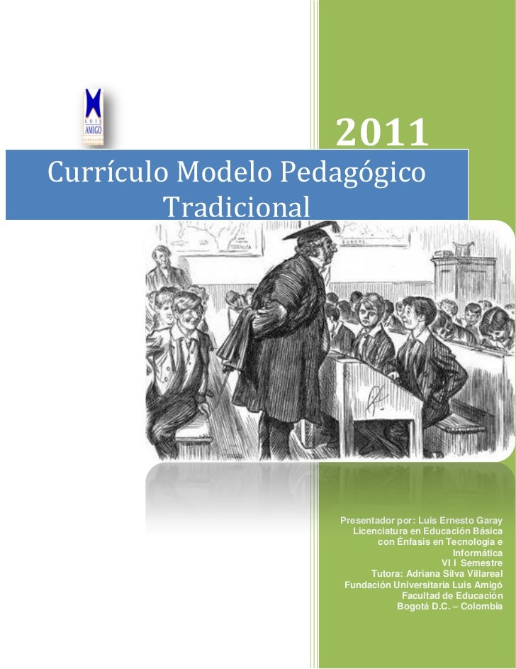 2011Currículo Modelo Pedagógico         Tradicional                    Presentador por: Luis Ernesto Garay                ...