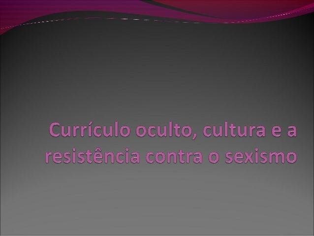 Currículo oculto, cultura e a resistência contra o sexismo
