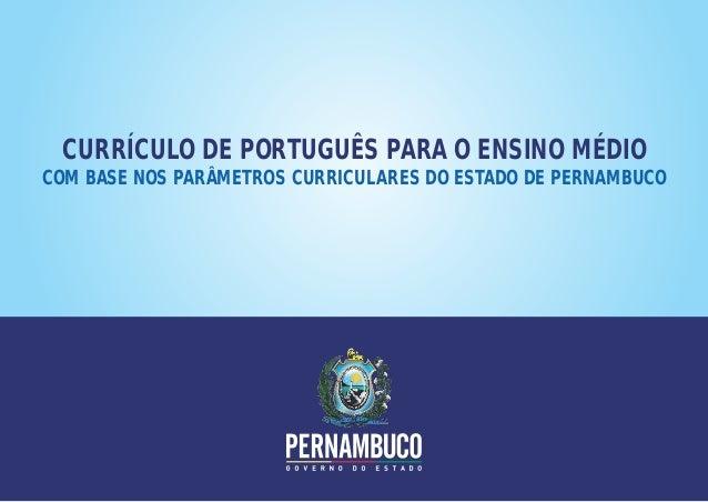 CURRÍCULO DE PORTUGUÊS PARA O ENSINO MÉDIOCOM BASE NOS PARÂMETROS CURRICULARES DO ESTADO DE PERNAMBUCO