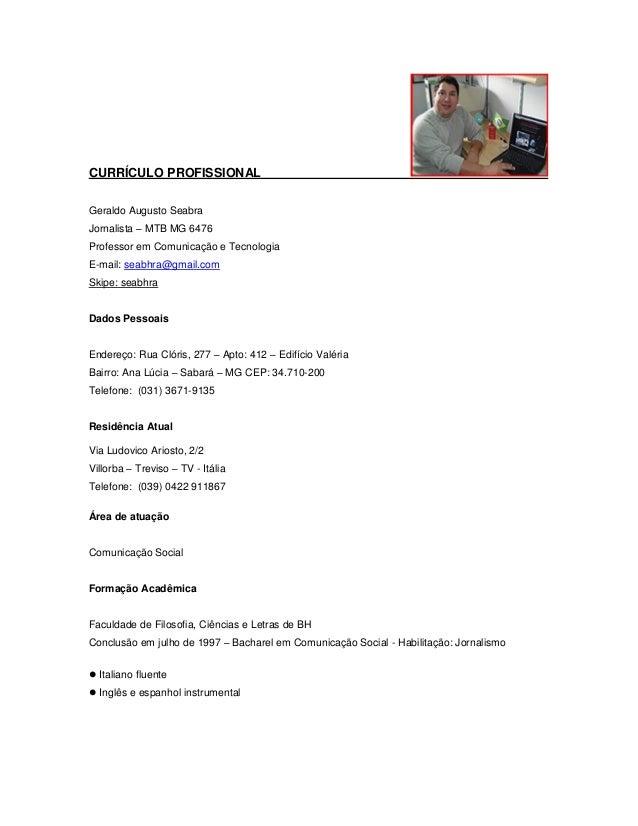CURRÍCULO PROFISSIONALGeraldo Augusto SeabraJornalista – MTB MG 6476Professor em Comunicação e TecnologiaE-mail: seabhra@g...