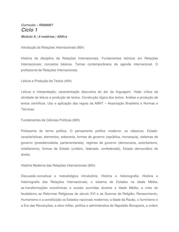 Currículo – RI000007Ciclo 1Módulo A   6 matérias   400h/aIntrodução às Relações Internacionais (80h)História da disciplina...