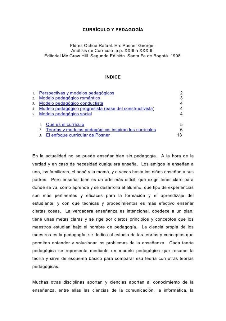 CURRÍCULO Y PEDAGOGÍA                    Flórez Ochoa Rafael. En: Posner George.                     Análisis de Currículo...
