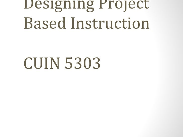 Designing Project Based Instruction CUIN 5303