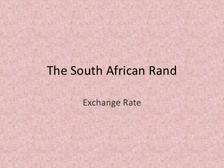 The South African Rand<br />Exchange Rate<br />