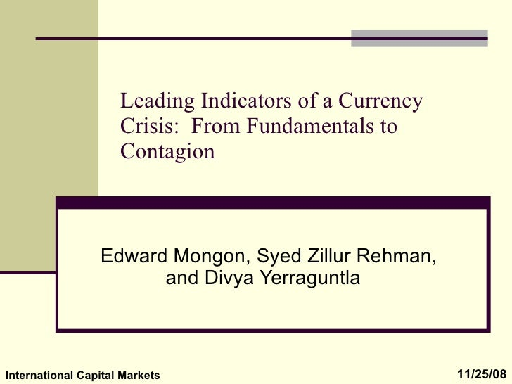 Leading Indicators of a Currency Crisis:  From Fundamentals to Contagion Edward Mongon, Syed Zillur Rehman, and Divya Yerr...