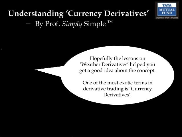 Understanding 'Currency Derivatives'   – By Prof. Simply Simple   TM                       Hopefully the lessons on       ...