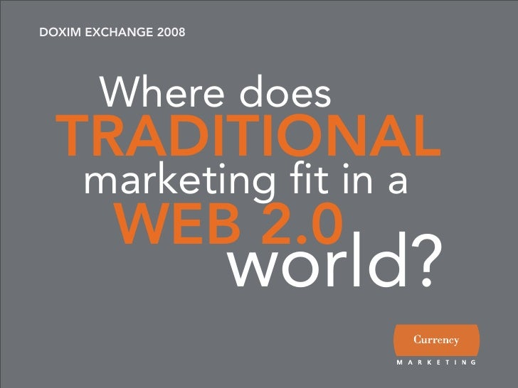 DOXIM EXCHANGE 2008            Where does   TRADITIONAL      marketing fit in a          WEB 2.0                       wor...