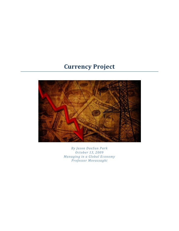Currency Project        By Jason DaeSun Park      October 13, 2009 Managing in a Global Economy    Professor Movassaghi