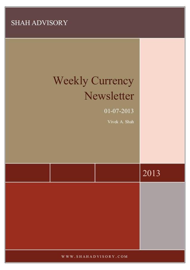 SHAH ADVISORY 2013 Weekly Currency Newsletter 01-07-2013 Vivek A. Shah W W W . S H A H A D V I S O R Y . C O M
